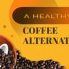 A Healthy Coffee Alternative?